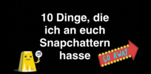 10 Dinge, dich ich an euch Snapchattern hasse