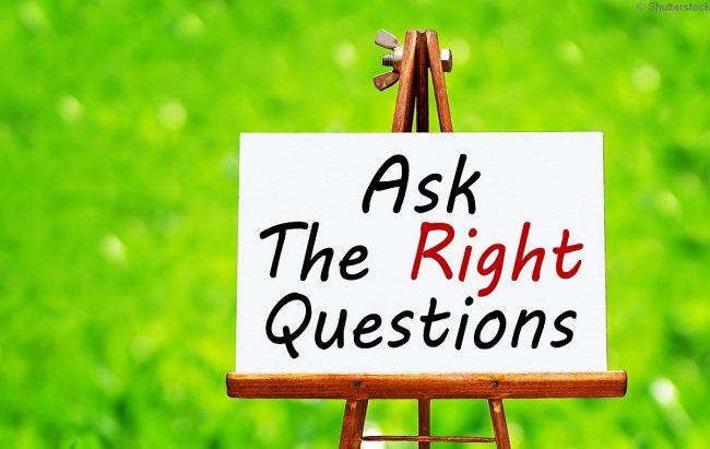 Die richtigen Fragen stellen