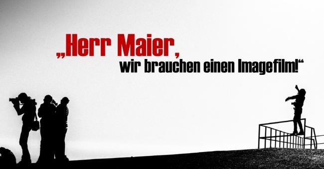 """""""Herr Maier, wir brauchen einen Imagefilm!"""" - Keyvisual"""